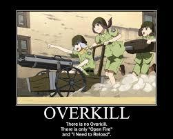 Overkill Meme - overkill 3b21e4 1559309 jpg