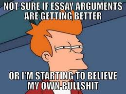 Memes About Writing Papers - i hope it just means i m getting better at writing essay arguments