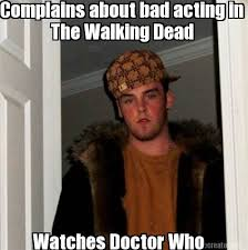 Doctor Who Meme Generator - meme creator complains about bad acting in the walking dead