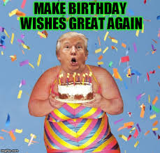 Happy Birthday Bitch Meme - image tagged in fucktrump donald trump the clown nevertrump fat