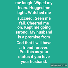 Love My Husband Meme - my husband has made me laugh wiped my tears hugged funny status