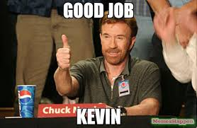 Meme Kevin - good job kevin meme chuck norris approves 58776 memeshappen