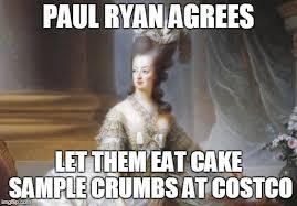 Costco Meme - paul ryan agrees let them eat cake sle crumbs at costco meme