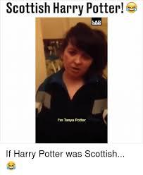 Scottish Meme - scottish harry potter lad i m tanya potter if harry potter was