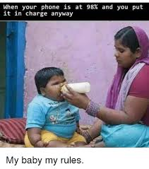 Baby On The Phone Meme - when your phone is at 98 and you put it in charge anyway my baby
