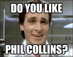 Phil Collins Meme - do you like phil collins misc quickmeme