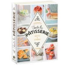 livre de cuisine patisserie toute la pâtisserie recettes et techniques cartonné collectif