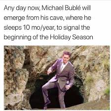 Michael Buble Meme - dopl3r com memes any day now michael bublé wil emerge from his