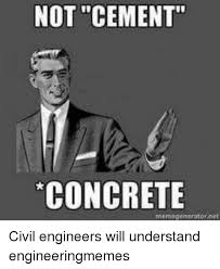 Civil Engineering Meme - not cement concrete net memeprnorato civil engineers will