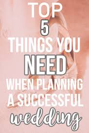 wedding plans top 5 things you need when planning a successful wedding