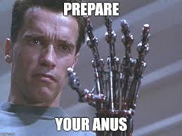 Anus Memes - terminator arm imgflip