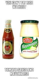 Mayonnaise Meme - you can t eat rice without tomato sauce and mayonnaise you know