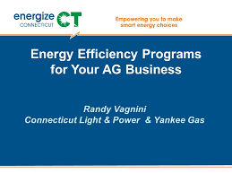 connecticut light power energy efficiency programs for your ag business randy vagnini
