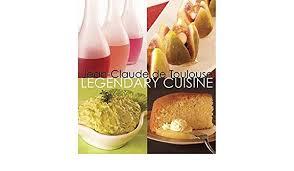 easy cuisine toulouse legendary cuisine jean claude de toulouse 9781922175267 amazon
