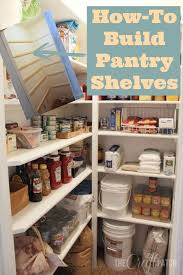 Diy Build Shelves In Closet by Best 25 Pantry Shelving Ideas On Pinterest Pantry Ideas Pantry
