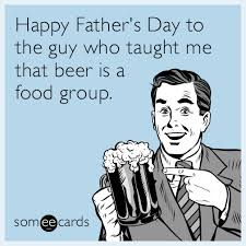 Fathers Day Memes - happy father s day to the guy who taught me that beer is a food