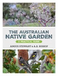 australian native indoor plants the australian native garden a practical guide by angus stewart