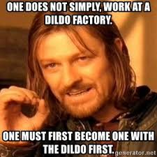 Dildo Meme - one does not simply work at a dildo factory one must first become