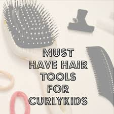 must have hair must have hair care tools for curly kids curlykids hair care