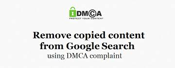 to remove copied content from google search using dmca complaint