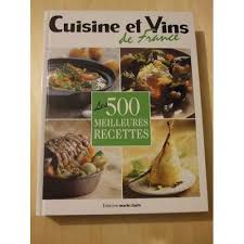 recettes cuisine et vins de 500 meilleures recettes cuisine et vins de format beau livre