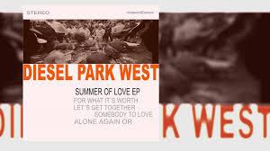 Park West Landscape by Diesel Park West U0027somebody To Love U0027 Summer Of Love Ep Youtube
