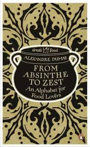 le grand dictionnaire de cuisine from absinthe to zest an alphabet for food by alexandre dumas