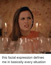 this facial expression defines me in basically every situation