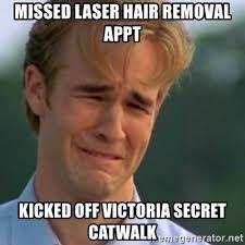Meme Hair Removal - missed laser hair removal appt kicked off victoria secret catwalk