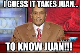 Juan Meme - i guess it takes juan to know juan juanwilliams quickmeme