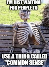 Common Sense Meme - waiting skeleton meme imgflip
