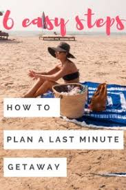 how to plan a last minute getaway like a travel hippie