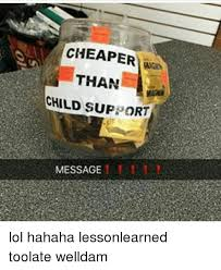 Child Support Meme - cheaper than child support messagee lol hahaha lessonlearned