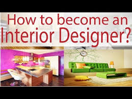 How To Become And Interior Designer by Become An Interior Designer