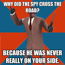 Funny Tf2 Memes - why did the spy cross the road haha d funniest ever