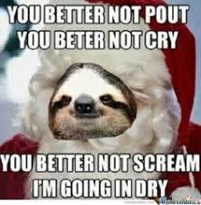Sloth Whisper Meme - sloth meme whisper you better not pout you better not cry you