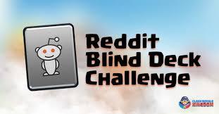 Challenge Reddit Reddit Blind Deck Challenge Clash Royale Kingdom
