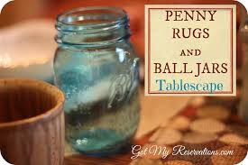 penny rugs and ball jars tablescape got my reservations