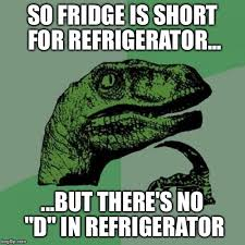 Fridge Meme - there s no d in refrigerator imgflip