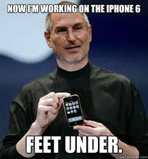 Steve Jobs Meme - now i m working on the iphone 6 feet under steve jobs iphone 6