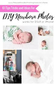 61 tips tricks and ideas for taking your own newborn photos dslr
