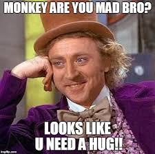 Why You Mad Bro Meme - creepy condescending wonka meme imgflip