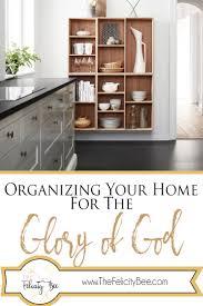 Organizing Your Home by Organizing Your Home For The Glory Of God U2014 The Felicity Bee