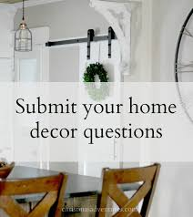 home decor christinas adventures submit your home decor questions for a f