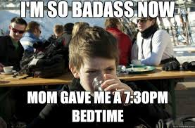 Badass Memes - i m so badass now mom gave me a 7 30pm bedtime lazy primary
