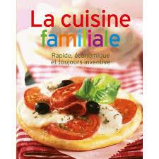 cuisine familiale economique cuisine familiale rapide économique et toujours inventive livre