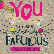 birthday card you my friend are ridiclous fabulous happy