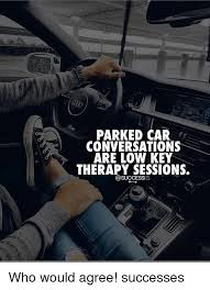 Car Keys Meme - parked car conversations are low key therapy sessions successes who