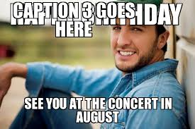 Luke Bryan Happy Birthday Meme - luke bryan caption 3 goes here happy birthday see you at the