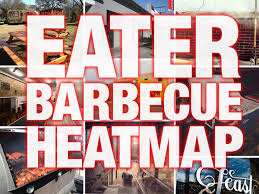 houston heat map eater the 16 barbecue restaurants in the us right now